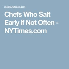 Chefs Who Salt Early if Not Often - NYTimes.com