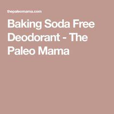 Baking Soda Free Deodorant - The Paleo Mama