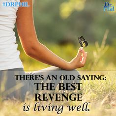 There's an old saying: The best revenge is living well.