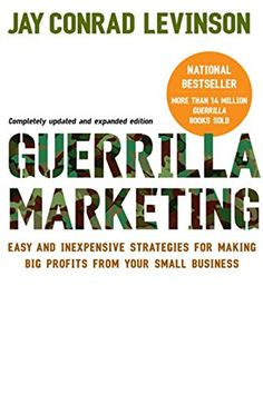 Guerilla Marketing: Easy and Inexpensive Strategies for Making Big Profits from Your Small Business by Jay Conrad Levinson