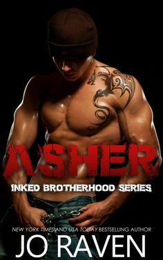 Asher (Inked Brotherhood) by Jo Raven. First in this series of five is ASHER!!! Five boys brought together by fate. Five young men trying to overcome their troubled pasts. Five tattoos marking them as a brotherhood built on tragedy... The series comprises five interconnected, stand-alone novels: Asher, Tyler, Zane, Dylan and Rafe.