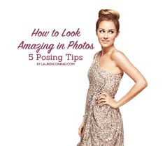 Ask Lauren: How to Look Amazing in Photos. 5 Posing Tips.