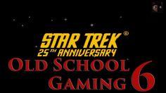 Old School Gaming Episode 6: Star Trek 25th Anniversary