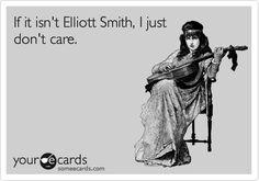 So true!!! <3 Elliott Smith