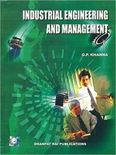 Industrial Engineering and Management by OP Khanna - Free PDF Books Mechanical Engineering Design, Manufacturing Engineering, Industrial Engineering, Management By Objectives, Management Books, Welding Technology, Science And Technology, Welding Books, Cloud Computing Technology