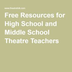 Free Resources for High School and Middle School Theatre Teachers