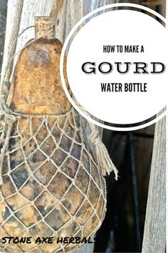 Stone Axe Herbals: How to Make a Gourd Water Bottle