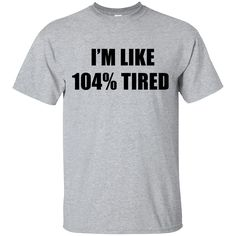 "The shirt ""I'm Like 104 % Ti..."" just released. Check it out here! http://summeupshop.com/products/im-like-104-tired-t-shirt-hoodies-tank-top?utm_campaign=social_autopilot&utm_source=pin&utm_medium=pin"