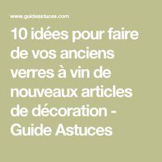 10 idées pour faire de vos anciens verres à vin de nouveaux articles de décoration - Guide Astuces