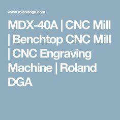 MDX-40A | CNC Mill | Benchtop CNC Mill | CNC Engraving Machine | Roland DGA