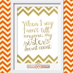 When I Say I Won't Tell Anyone My Sister Doesn't Count Gold Wall Art Print  so true!!! Soul Sisters, Little Sisters, Three Sisters, Cute Quotes, Great Quotes, Funny Quotes, Inspirational Quotes, Sister Quotes, Family Quotes