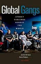 Global gangs : street violence across the world by Jennifer M. Hazen @ 364.106 G51 2014