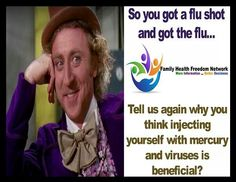 So you got the flu shot and got the flu.. Tell us again why you think injecting yourself with mercury and viruses is beneficial?