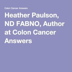 Heather Paulson, ND FABNO, Author at Colon Cancer Answers