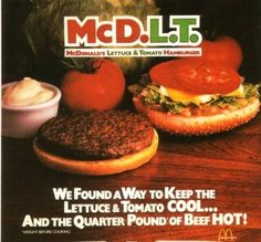 McDonald's McD.L.T  I loved that you could blot off the grease before putting the hot and cold sides together.