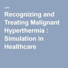 Recognizing and Treating Malignant Hyperthermia : Simulation in Healthcare