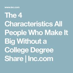 The 4 Characteristics All People Who Make It Big Without a College Degree Share | Inc.com