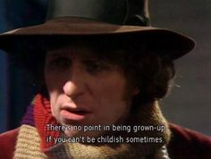 One of my all time favorite Doctor Who quotes and a philosophy I try to live by. The 4th Doctor. :D