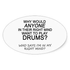 """Right Mind Drums Oval Stickers - """"Why would anyone in their right mind want to play drums? Who says I'm in my right mind?"""""""