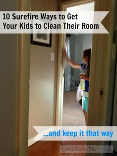 10 Surefire Ways to get Your Kids to Clean Their Room {And Keep it That Way}