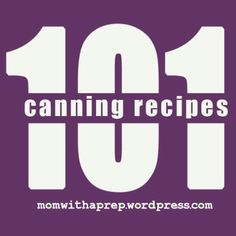 101+ Canning Recipes for Food Storage {Mom with a Prep Blog} http://momwithaprep.wordpress.com/2013/07/08/101-canning-recipes-for-food-storage/