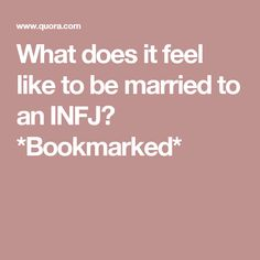 What does it feel like to be married to an INFJ? *Bookmarked*