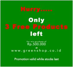#Hurry!!!!!! only 3 Free Products left.... Get 1 #free product for min purchase of Rp.500.000 at http://www.greenshop.co.id   #@Brandon Green SHOP (Pusat Produk Perawatan Kulit Organik di Indonesia)