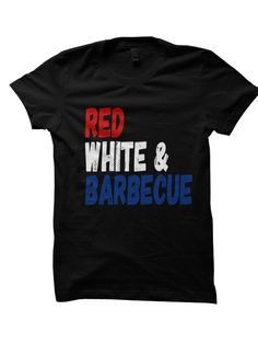 RED WHITE & BARBECUE T-SHIRT HAPPY 4TH OF JULY T-SHIRT #JULY4TH #INDEPENDENCEDAY LADIES TOPS UNISEX TEES INDEPENDENCE DAY SALE HOLIDAY SHIRTS CHEAP GIFTS [RED WHITE BBQ]  Color Options: White, Black, Grey Sizes: xs-XL (Anything 2X & over requires additional pricing)   PLEASE READ:   Made w...