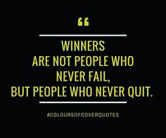 """""""Winners are not people who never fail..."""""""