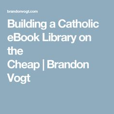 Building a Catholic eBook Library on the Cheap|Brandon Vogt