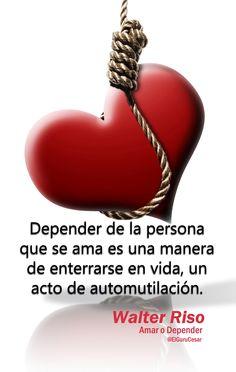 """Depender de la persona que se ama es una manera... Extraído de """"Amar o depender"""" de Walter Riso.  #frase #texto #quote"""