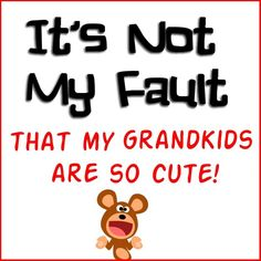 It's not my fault my grandkids are so cute!