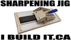Sharpening Jig For Chisels And Plane Blades