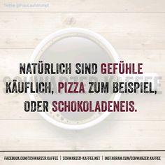 GEFÜHLE SIND KÄUFLICH Natürlich sind Gefühle Käuflich, Pizza zum Beispiel, oder…