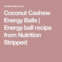 Coconut Cashew Energy Balls | Energy ball recipe from Nutrition Stripped