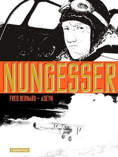 Nungesser: il a fait de sa vie une légende - http://www.ligneclaire.info/bernard-aseyn-29381.html