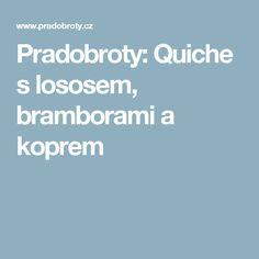 Pradobroty: Quiche s lososem, bramborami a koprem