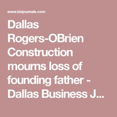 5 key leadership principles for the success of any organization dallas rogers obrien construction mourns loss of founding father dallas business journal malvernweather Image collections