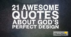 21 Awesome Quotes about God's Perfect Design