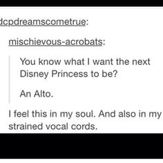 You waste a lot of time praying for Disney to add a little vocal diversity. | 22 Problems Only Altos Will Understand