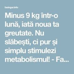 Minus 9 kg într-o lună, iată noua ta greutate. Nu slăbești, ci pur și simplu stimulezi metabolismul! - Fasingur Metabolism, Good To Know, Healthy Living, Health Fitness, Weight Loss, Cooking, Shake, Sport, Medicine