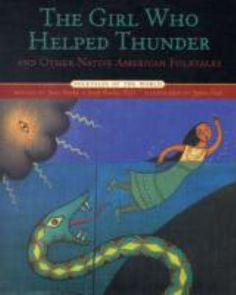 Captures a wide range of belief systems and wisdom from the Cherokee, Cheyenne, Hopi, Lenape, Maidu, Seminole, Seneca, and other tribes. The Girl Who Helped Thunder by James Bruchac.