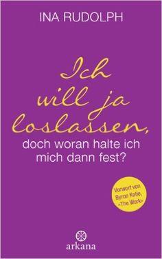 Ich will ja loslassen, doch woran halte ich mich dann fest? eBook: Ina Rudolph: Amazon.de: Kindle-Shop