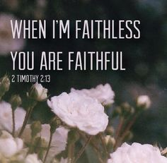 His faith is never ending, and we are so unworthy- yes he loves us anyway. That, is a mighty God.