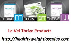 Thrive Weight Loss Supplement for Men and Women. LE-VEL'S FOUNDATION THRIVE PRODUCTS like Thrive M, Thrive W, Thrive Mix and Thrive DFT. We have positive response of these Weight loss supplement at worldwide. These are the Premium Lifestyle Capsule of its kind. Visit http://healthyweightlossplus.com