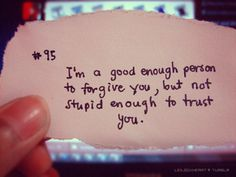 I forgive people. I don't hold grudges against anyone, but that doesn't mean they've got a place in my circle.