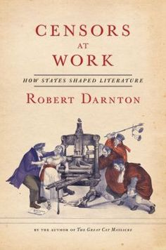 Censors at Work: How States Shaped Literature by Robert Darnton | 9780393242294 | Hardcover | Barnes & Noble