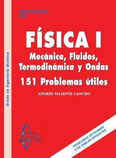 FISICA I: MECÁNICA, FLUIDOS, TERMODINÁMICA Y ONDAS 151 problemas útiles Autor: Andrés Valiente Cancho  Editorial: García Maroto Editores Edición: 1 ISBN: 9788415475255 ISBN ebook: 9788415475262 Páginas: 525 Grado: en Ingeniería Química Área: Ciencias y Salud Sección: Física  http://www.ingebook.com/ib/NPcd/IB_BooksVis?cod_primaria=1000187&codigo_libro=1067