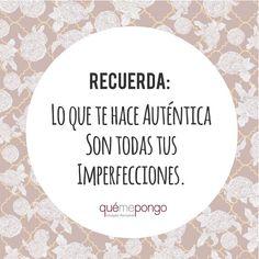 """""""Lo que te hace auténtica son todas tus imperfecciones"""". #frasedeldia #frases #belleza"""