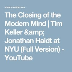 The Closing of the Modern Mind   Tim Keller & Jonathan Haidt at NYU (Full Version) - YouTube